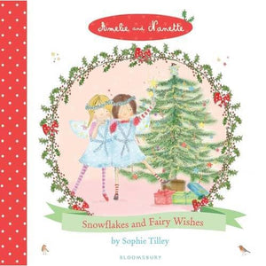 Amelie and Nanette: Snow Flakes Fairy Wishes - Bloomsbury Publishing 9781408836644