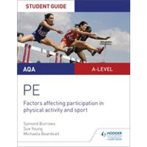 AQA A Level Physical Education Student Guide 1: Factors affecting participation in physical activity and sport - Hodder 9781510455467
