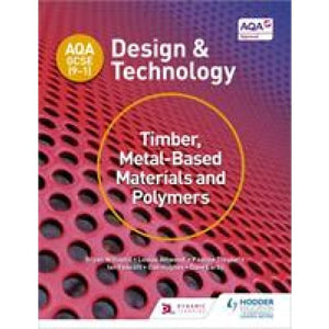 AQA GCSE (9-1) Design and Technology: Timber Metal-Based Materials Polymers - Hodder Education 9781510401129