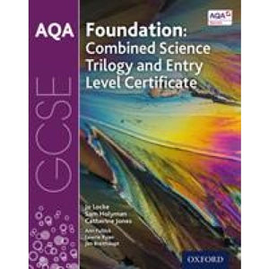 AQA GCSE Foundation: Combined Science Trilogy and Entry Level Certificate Student Book - Oxford University Press 9780198428831