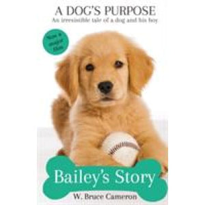 Baileys Story : A Dogs Purpose - Pan Macmillan
