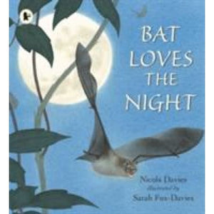 Bat Loves the Night - Walker Books 9781406367010