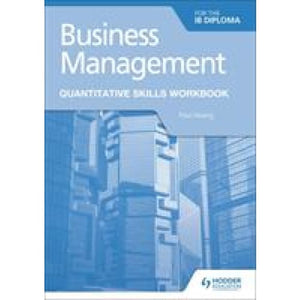 Business Management for the IB Diploma Quantitative Skills Workbook - Hodder Education 9781510467835