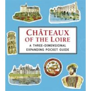 Chateaux of the Loire: A Three-Dimensional Expanding Pocket Guide - Walker Books
