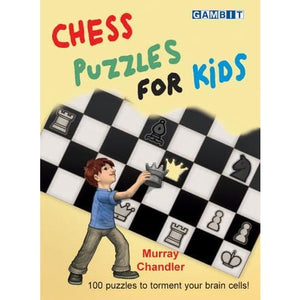 Chess Puzzles for Kids: 100 puzzles to torment your brain cells - Gambit Publications 9781906454401