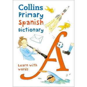 Collins Primary Spanish Dictionary: Learn with Words - HarperCollins Publishers 9780008312695