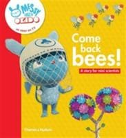 Come back bees!: A story for mini scientists - Thames & Hudson 9780500650837