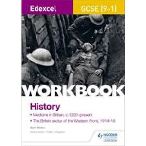 Edexcel GCSE (9-1) History Workbook: Medicine in Britain c1250-present and The British sector of the Western Front 1914-18 - Hodder