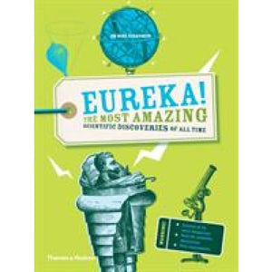 Eureka!: The most amazing scientific discoveries of all time - Thames & Hudson 9780500292273