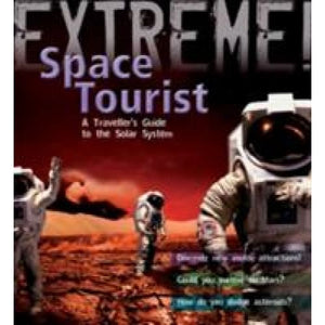 Extreme Science: Space Tourist: A Traveller's Guide to the Solar System - Bloomsbury Publishing 9781408101230
