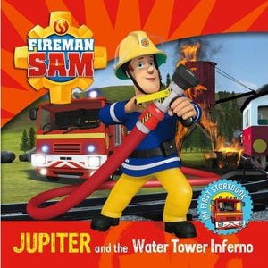 Fireman Sam My First Storybook: Jupiter and the Water Tower Inferno - Egmont 9781405291729