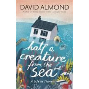 Half a Creature from the Sea: A Life in Stories - Walker Books 9781406365597