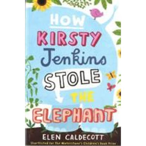 How Kirsty Jenkins Stole the Elephant - Bloomsbury Publishing 9780747599197
