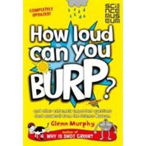 How Loud Can You Burp?: and other extremely important questions (and answers) from the Science Museum - Pan Macmillan 9781447284901