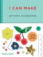 I Can Make My Own Accessories: Easy-to-follow patterns to make and customise fashion accessories - Thames & Hudson 9780500650820