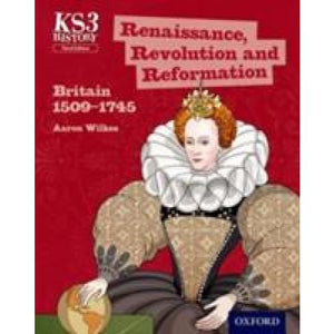 Key Stage 3 History by Aaron Wilkes: Renaissance Revolution and Reformation: Britain 1509-1745 Student Book - Oxford University Press