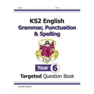KS2 English Targeted Question Book: Grammar Punctuation & Spelling - Year 6 - CGP Books 9781782941347