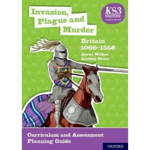 KS3 History 4th Edition: Invasion Plague and Murder: Britain 1066-1558 Curriculum Assessment Planning Guide - Oxford University Press