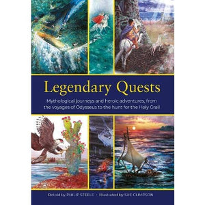 Legendary Quests : Mythological journeys and heroic adventures from the voyages of Odysseus to hunt for Holy Grail - Anness Publishing