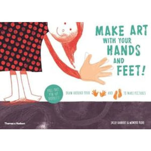 Make art with your hands and feet!: Draw around feet to make pictures - Thames & Hudson 9780500650387