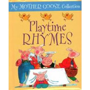 My Mother Goose Collection: Playtime Rhymes - Anness Publishing 9781861476944