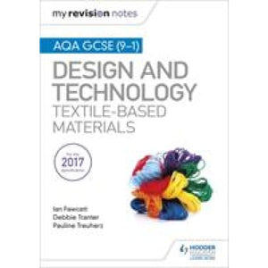 My Revision Notes: AQA GCSE (9-1) Design & Technology: Textile-Based Materials - Hodder Education 9781510432307