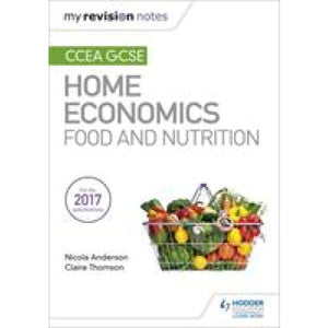 My Revision Notes: CCEA GCSE Home Economics: Food and Nutrition - Hodder Education 9781471899331