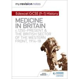 My Revision Notes: Edexcel GCSE (9-1) History: Medicine in Britain c1250-present and The British sector of the Western Front 1914-18 -