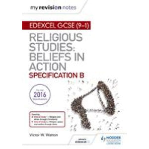 My Revision Notes Edexcel Religious Studies for GCSE (9-1): Beliefs in Action (Specification B): Area 1 Religion and Ethics through