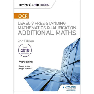 My Revision Notes: OCR Level 3 Free Standing Mathematics Qualification: Additional Maths (2nd edition) - Hodder Education 9781510449602