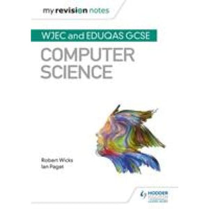 My Revision Notes: WJEC and Eduqas GCSE Computer Science - Hodder Education 9781510454934