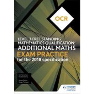 OCR Level 3 Free Standing Mathematics Qualification: Additional Maths Exam Practice (2nd edition) - Hodder Education 9781510449695