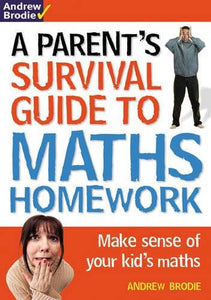 Parent's Survival Guide to Maths Homework: Make Sense of Your Kid's - Bloomsbury Publishing 9781408124857