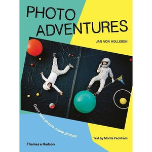 Photo Adventures: Don't take photos make photos! - Thames & Hudson 9780500651575