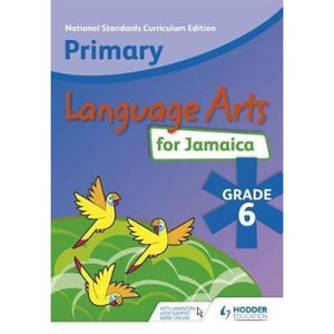 Primary Language Arts for Jamaica: Grade 6 Student's Book: National Standards Curriculum Edition - Hodder Education 9781510400726