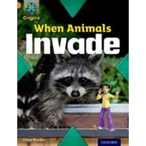 Project X Origins: Orange Book Band Oxford Level 6: Invasion: When Animals Invade - University Press 9780198301486