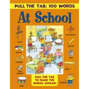Pull the Tab 100 Words: At School - Anness Publishing 9781861477262