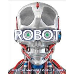 Robot: Meet the Machines of Future - Dorling Kindersley 9780241346754