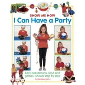 Show Me How: I Can Have a Party - Anness Publishing 9781861474957