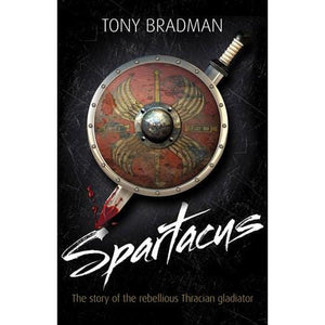 Spartacus: The Story of the Rebellious Thracian Gladiator - Bloomsbury Publishing 9781408113356