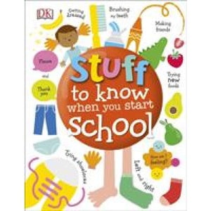 Stuff to Know When You Start School - Dorling Kindersley 9780241316184