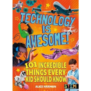 Technology Is Awesome: 101 Incredible Things Every Kid Should Know - Arcturus Publishing 9781788884914