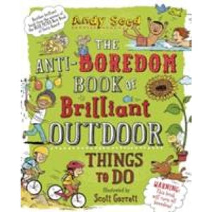 The Anti-boredom Book of Brilliant Outdoor Things To Do - Bloomsbury Publishing 9781408870099