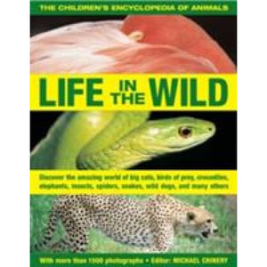 The Children's Encyclopedia of Animals: Life in the Wild: Discover Amazing World Big Cats Birds Prey Crocodiles Elephants Insects Spiders