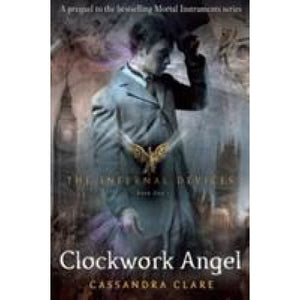 The Infernal Devices 1: Clockwork Angel - Walker Books 9781406330342