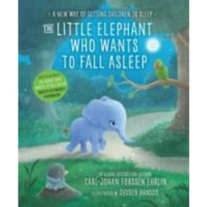 The Little Elephant Who Wants to Fall Asleep: A New Way of Getting Children Sleep - Penguin Books 9780241291207