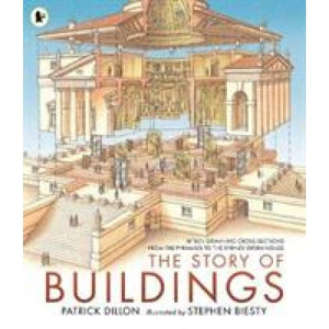 The Story of Buildings: Fifteen Stunning Cross-sections from the Pyramids to Sydney Opera House - Walker Books 9781406381689
