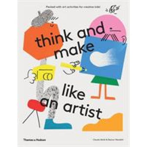 think and make like an artist: Art activities for creative kids! - Thames & Hudson 9780500650981