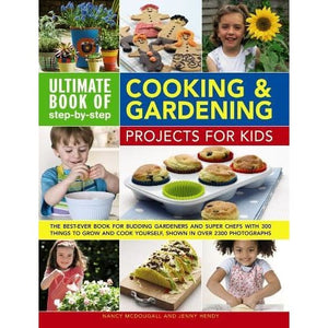 Ultimate Book of Step-by-Step Cooking & Gardening Projects for Kids - Anness Publishing 9780857237958
