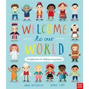 Welcome to Our World: A Celebration of Children Everywhere! - Nosy Crow 9781788001373